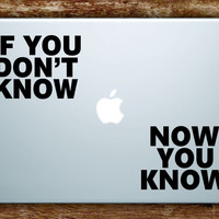 If You Don't Know Now You Know Laptop Apple Macbook Quote Wall Decal Sticker Art Vinyl Biggie Notorious BIG Rap Hip Hop Lyrics Music Funny