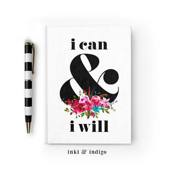 Writing Journal, Hardcover Notebook, Sketchbook, Diary, Floral Ampersand, Motivational Quote, Blank or Lined paper - I Can And I Will