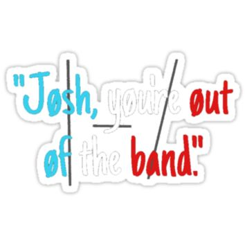 Josh, You're Out of the Band