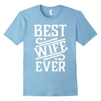 Best Wife Ever T-shirt  Mothers Day Anniversary Tee