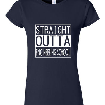 Straight Out Of Engineering School T Shirt Unisex Ladies Fit T Shirts Engineering School Shirt Gift for Engineers Gift Ideas