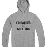 I'd rather be sleeping grey hoodies for womens girls mens unisex funny fashion lazy relax tumblr