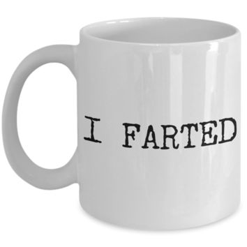 I Farted Mug Gifts Ceramic Coffee Cup