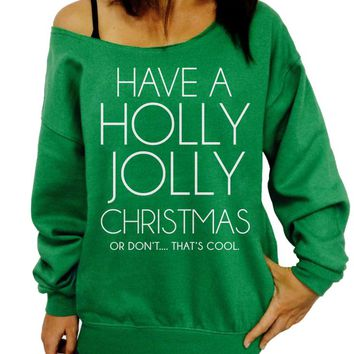 Ugly Christmas Sweater, Have a Holly Jolly Christmas, Slouchy Sweatshirt