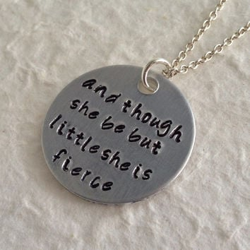 "Hand Stamped Necklace ""and though she be but little she is fierce"" / Hand Stamped Pendant ""and though she be but little she is fierce"""