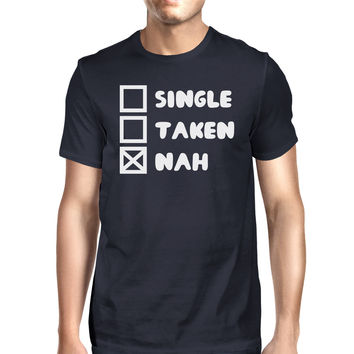 Single Taken Nah Mens Navy Tshirt Funny Trendy Graphic Tee For Guys