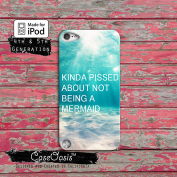 Kinda Pissed About Not Being A Mermaid Cute Ocean Beach Case iPod Touch 4th Generation or iPod Touch 5th Generation Rubber or Plastic Case