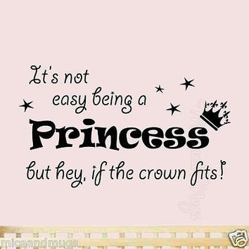 Its Not Easy Being a Princess But Hey If The Crown Fits Nursery Decal Girls Room