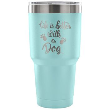 xx Life is Better with a Dog 30 oz Tumbler - Travel Cup, Coffee Mug