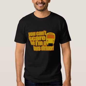 You Can't Scare me I'm a Bus Driver T-shirt Man