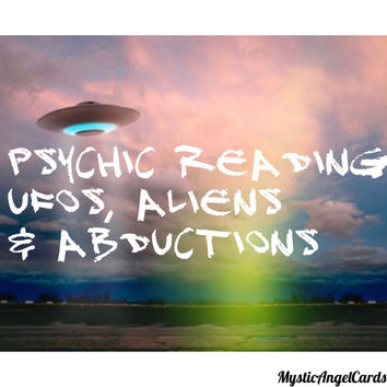 Psychic Reading- UFOs, Aliens and Abductions, Seek the Truth, No longer live in Fear, Accurate and in-depth reading, email