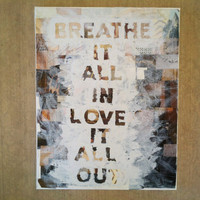 SALE: 35% OFF the ENTIRE Shop -  Breathe It All In Love It All Out Mixed Media Original Art Piece