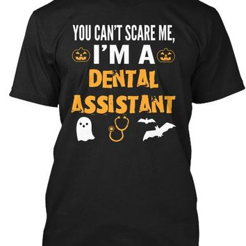 You Cant Scare Me Im A Dental Assistant Halloween