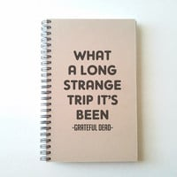 What a long strange trip it's been, Grateful Dead, 5X8 Journal, spiral notebook, diary, brown kraft notebook, white journal, song lyrics