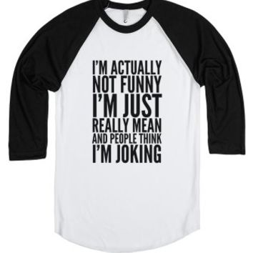 I'm Actually Not Funny. I'm Just Really Mean And People Think I'm J...