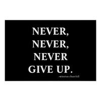 Never never never give up.