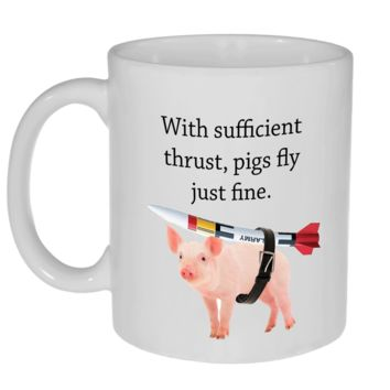 With Sufficient Thrust, Pigs Fly Just Fine Coffee or Tea Mug