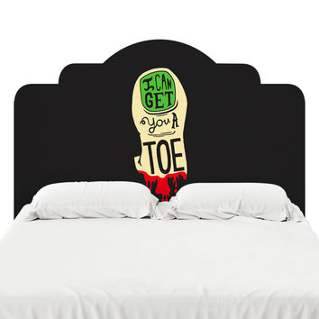 I Can Get You a Toe Headboard Decal
