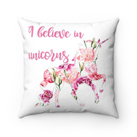 I Believe in Unicorns Spun Polyester Square Pillow,   Throw Pillow with Unicorn, Pink Rose Pillow, Decorative Pillow