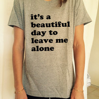 it's a beautiful day to leave me alone TShirt Unisex womens gifts girls tumblr funny slogan fangirls daughter gift birthday teens teenager