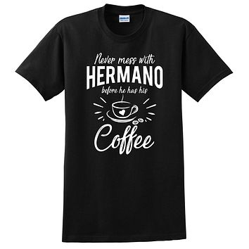 Never mess with hermano before he has his coffee t shirt, funny gift ideas, birthday gift for him, best brother, bro