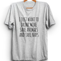 I Just Want To Drink Wine Save Animals And Take Naps Unisex Tshirt