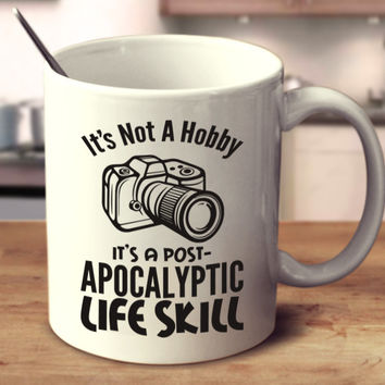 It's Not A Hobby It's A Post-Apocalyptic Life Skill - Photography