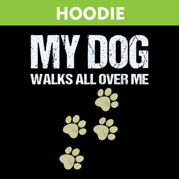 My Dog Walks All Over Me HOODIE