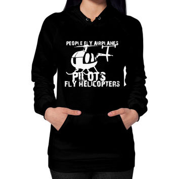 Pilots fly helicopters Hoodie (on woman)
