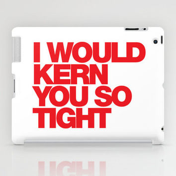 I WOULD KERN YOU SO TIGHT iPad Case by WORDS BRAND™