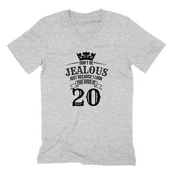 Don't be jealous just because I look this good at 20 birthday gift for friend bff mom dad grandparent  V Neck T Shirt