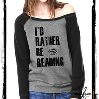 I'd Rather Be Reading Bella Wide neck Sweatshirt Off the shoulder slouchy long sleeve shirt silkscreen screenprint