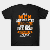 All Men Created Equal But The Best Born In April Shirt by trendyshirts