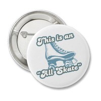 This is an All Skate Pinback Buttons from Zazzle.com