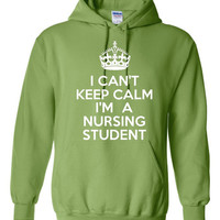 I can't Keep Calm I'm A Nursing Student Fantastic Printed Nursing Student Hoodie Makes great Gift