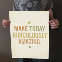 Make Today Ridiculously Amazing 16x20 Typography Art by LuciusArt