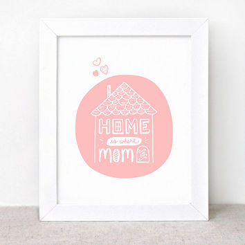 Mother's Day Art Print - 8x10 - Home is Where Mom Is - Illustrated Print, Gift for Mom - Recycled Wall Art - Salmon Peach Pink