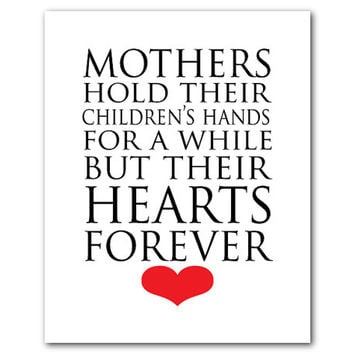 Mothers Day or Valentines Gift - Mother Appreciation - Mother hold their children's hands for a while but their hearts forever - typography