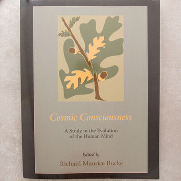 Cosmic Consciousness: A Study in the Evolution of the Human Mind