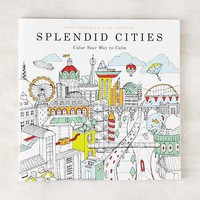 Splendid Cities: Color Your Way To Calm By Rosie Goodwin And Alice Chadwick