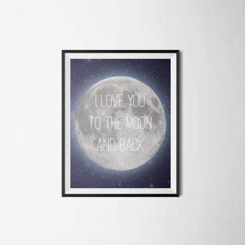 I Love You To The Moon And Back Nursery Kids Room Art Print Typography Gray Moon