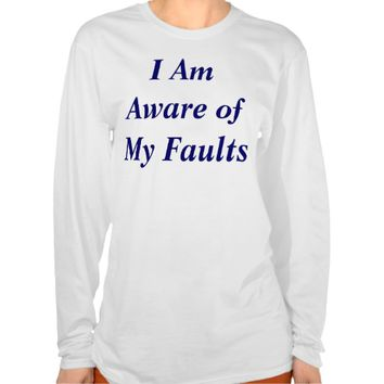 I Am Aware Of My Faults Tshirt