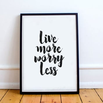 "PRINTABLE art""live more worry less""modern wall decor,instant,black white,dorm room decor,inspirational poster,positive vibes,be positive"