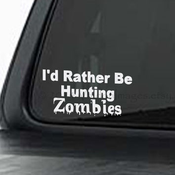 I'd rather be hunting zombies car decal, graphic decal, vinyl decal, decal, car sticker