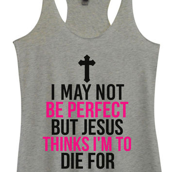 Womens Fashion Triblend Tank Top - I May Not Be Perfect But Jesus Thinks I'm To Die For - Tri-1581