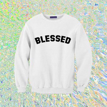 Blessed Sweatshirt | Unisex S-XXL | Tumblr Cute Cool Kawaii Big Sean Music Drake Nicki Minaj Clothing Jumper *ON SALE*