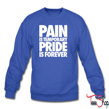 Pain Is Temporary Pride Is Forever crewneck sweatshirt