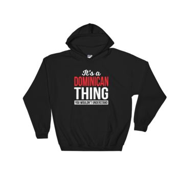 It's A Dominican Thing You Wouldn't Understand - Hooded Sweatshirt