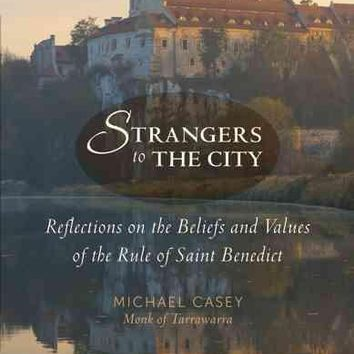 Strangers to the City: Reflections on the Beliefs and Values of the Rule of Saint Benedict (Voices from the Monastery)