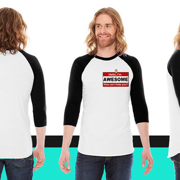 Hello I'm awesome How can I help you American Apparel Unisex 3/4 Sleeve T-Shirt